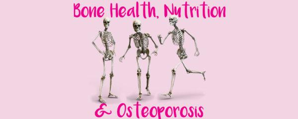 Bone Health, Nutrition & Osteoporosis